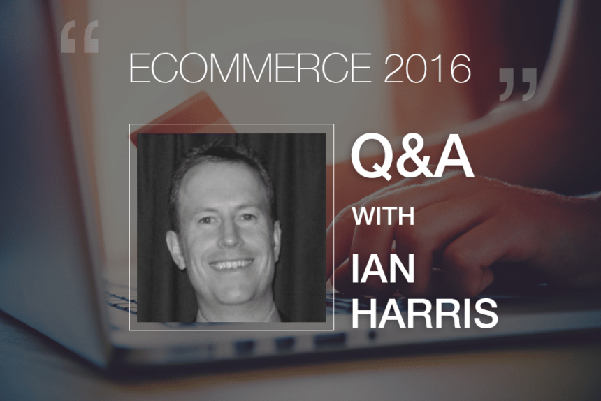 State of Ecommerce 2016: Q&A With Ian Harris