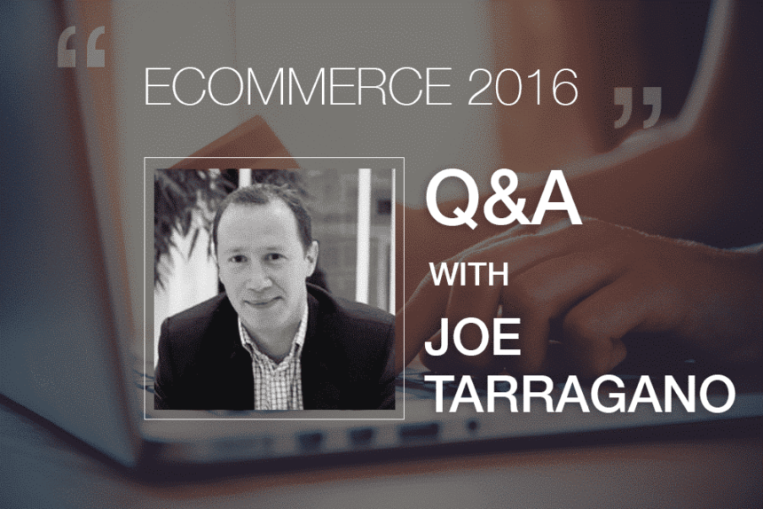 State of Ecommerce 2016: Q&A With Joe Tarragano